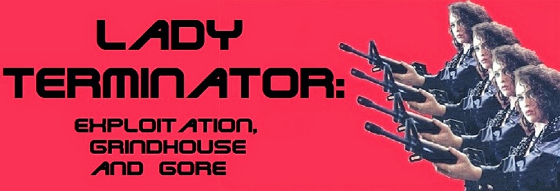 Lady Terminator: Exploitation, Grindhouse and Gore