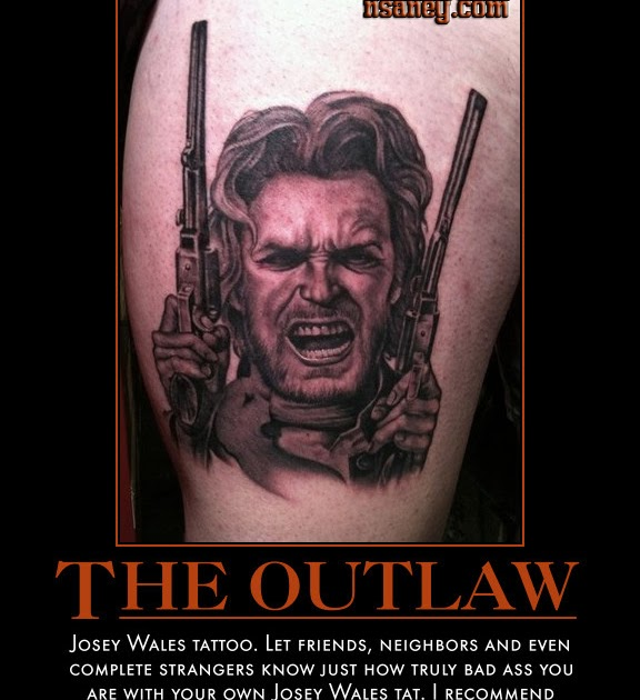 Nsaney 39 s motivational posters the outlaw josey wales tattoo for American outlaw tattoo