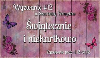 http://skarbnica-pomyslow.blogspot.ie/2015/12/wyzwanie-12-swiatecznie-i-niekartkowo.html