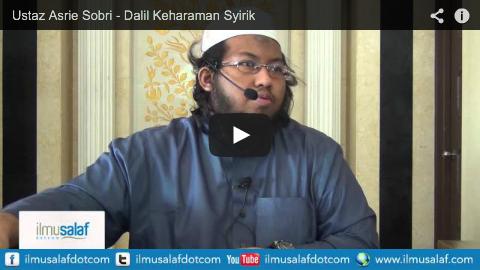 Ustaz Asrie Sobri – Dalil Keharaman Syirik