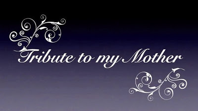 tribute to my mother