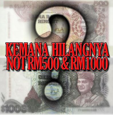 Kemana Hilangnya Not RM500 dan RM1000