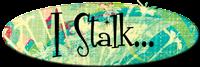 I Stalk