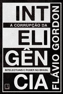 A CORRUPÇÃO DA INTELIGÊNCIA - FLÁVIO GORDON