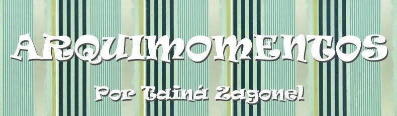 *Arquimomentos - Tainá Zagonel