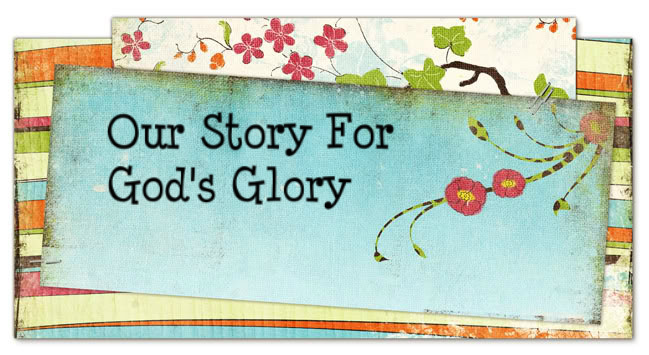 Our Story for God's Glory