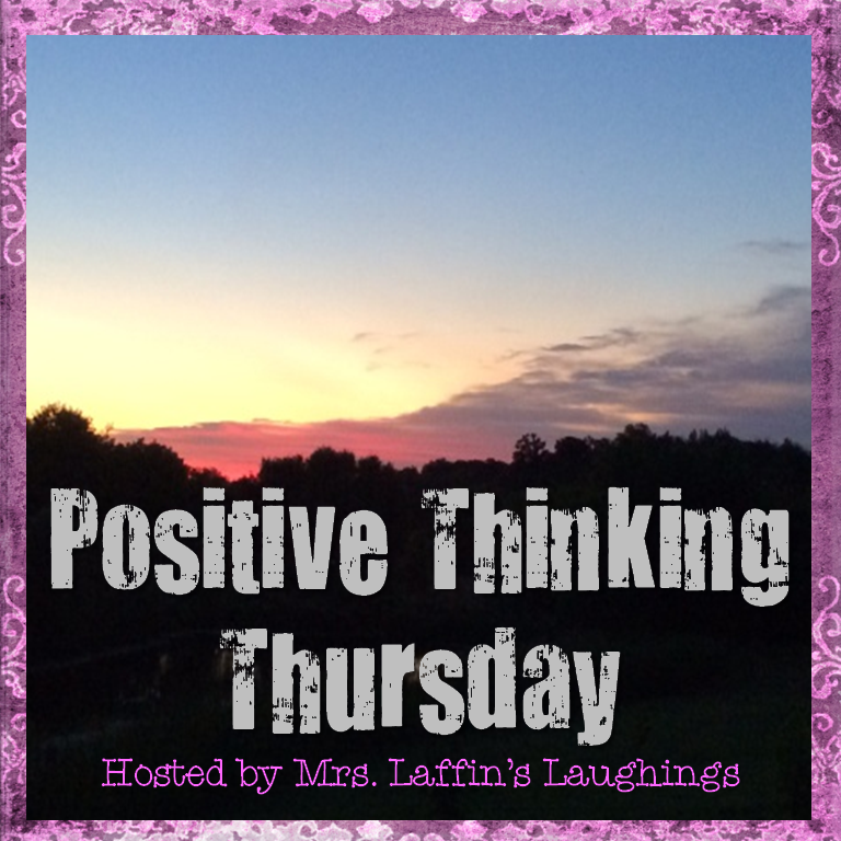 http://mrslaffinslaughings.blogspot.com/2014/11/positive-thinking-thursday-11-06-14.html