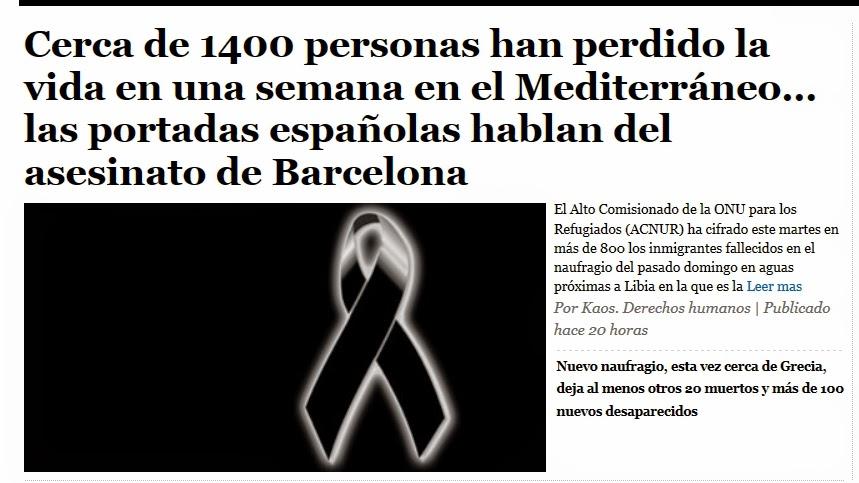 http://kaosenlared.net/cerca-de-1400-personas-han-perdido-la-vida-en-una-semana-en-el-mediterraneo-las-portadas-espanolas-hablan-del-asesinato-de-barcelona/