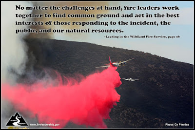 No matter the challenges at hand, fire leaders work together to find common ground and act in the best interests of those responding to the incident, the public, and our natural resources. –Leading in the Wildland Fire Service, page 16