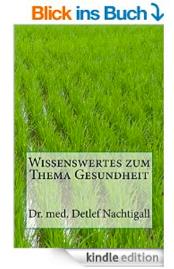http://www.amazon.de/Wissenswertes-zum-Thema-Gesundheit-Naturheilverfahren/dp/1500927139/ref=sr_1_8?ie=UTF8&qid=1447255133&sr=8-8&keywords=Detlef+Nachtigall