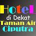 Daftar Nama Hotel di Dekat Taman Air Ciputra