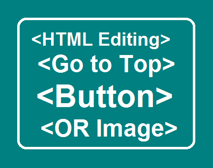 HTML Editing-Add Go To Top Button Or Image To your Posts
