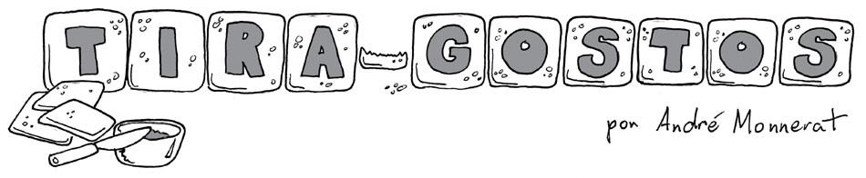 Tira-Gostos - Tiras em quadrinhos de André Monnerat