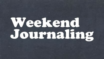 Weekend Journaling: A Journaling Exercise or Prompt