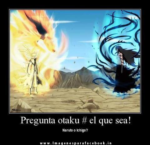 Pregunta Otaku el que sea! Naruto o Ichigo?