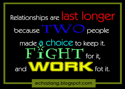 Relationships ate last longer because two people made a choice to keep it.