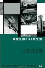 Aggregates in Concrete by M G Alexander and S Mindess