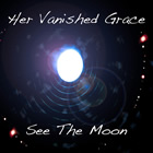 Her Vanished Grace: See The Moon