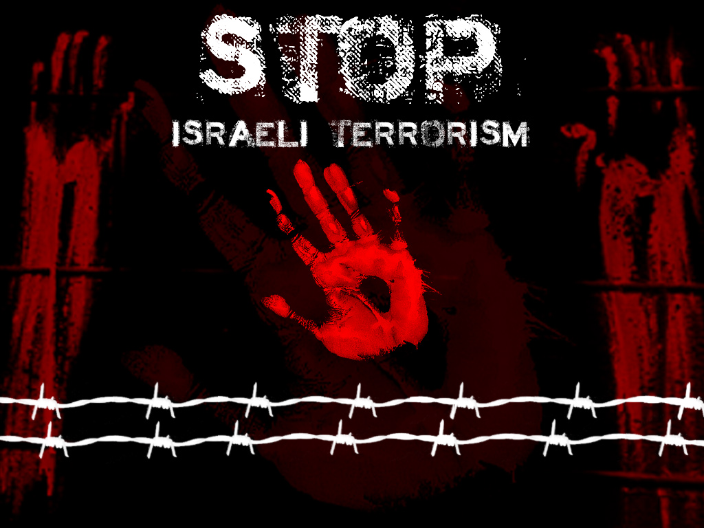 http://1.bp.blogspot.com/-PKgmOr4vzwc/T6VcGNAW2HI/AAAAAAAAAGU/IQiRJXhzo8g/s1600/stop_israeli_terror_wallpaper.jpg
