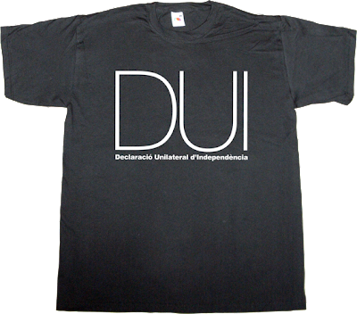 dui declaració unilateral d'independència independence freedom catalonia t-shirt ephemeral-t-shirts