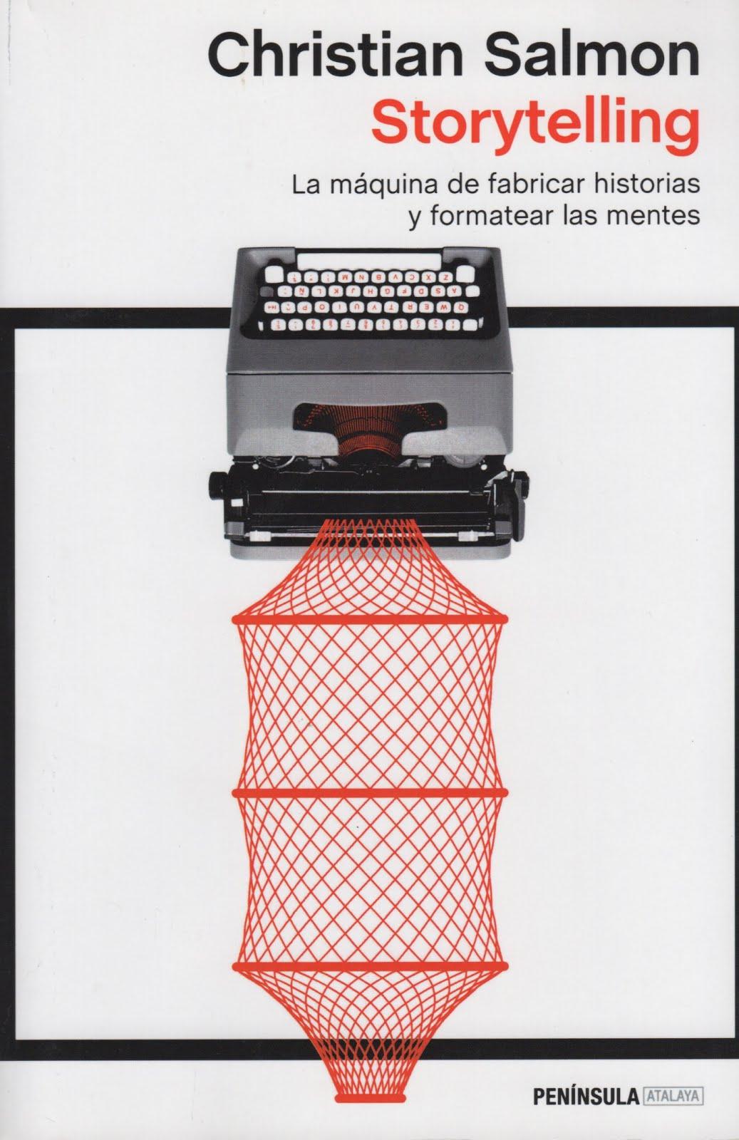 Christian Salmon (Storytelling) La máquina de fabricar historias y formatear las mentes