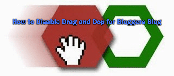 How to Disable Drag and Dop for Bloggers Blog