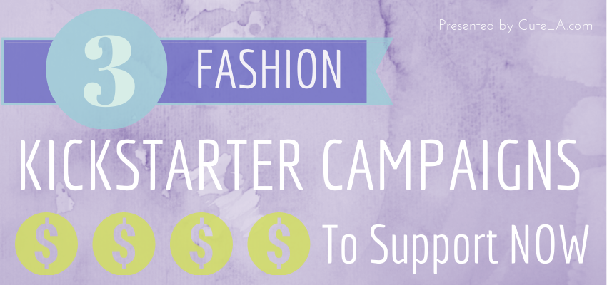3 Fashion Kickstarter Campaigns To Support Now