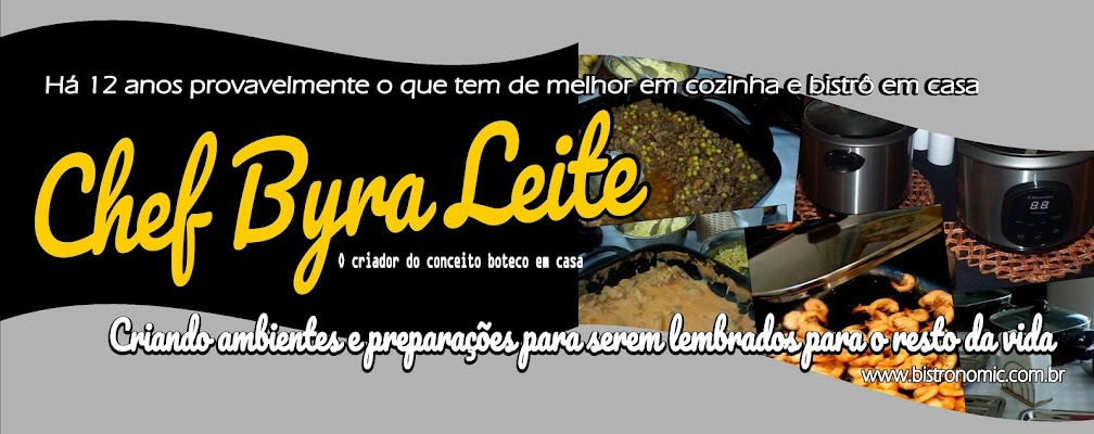 BLOG DO CHEF BYRA LEITE - Cordialidade, Diversão e Espírito Gourmet
