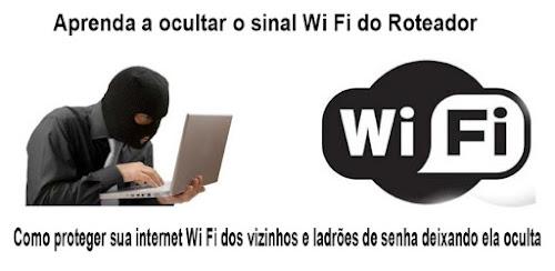 Como proteger sua internet Wi Fi dos vizinhos e ladrões de senha deixando ela oculta