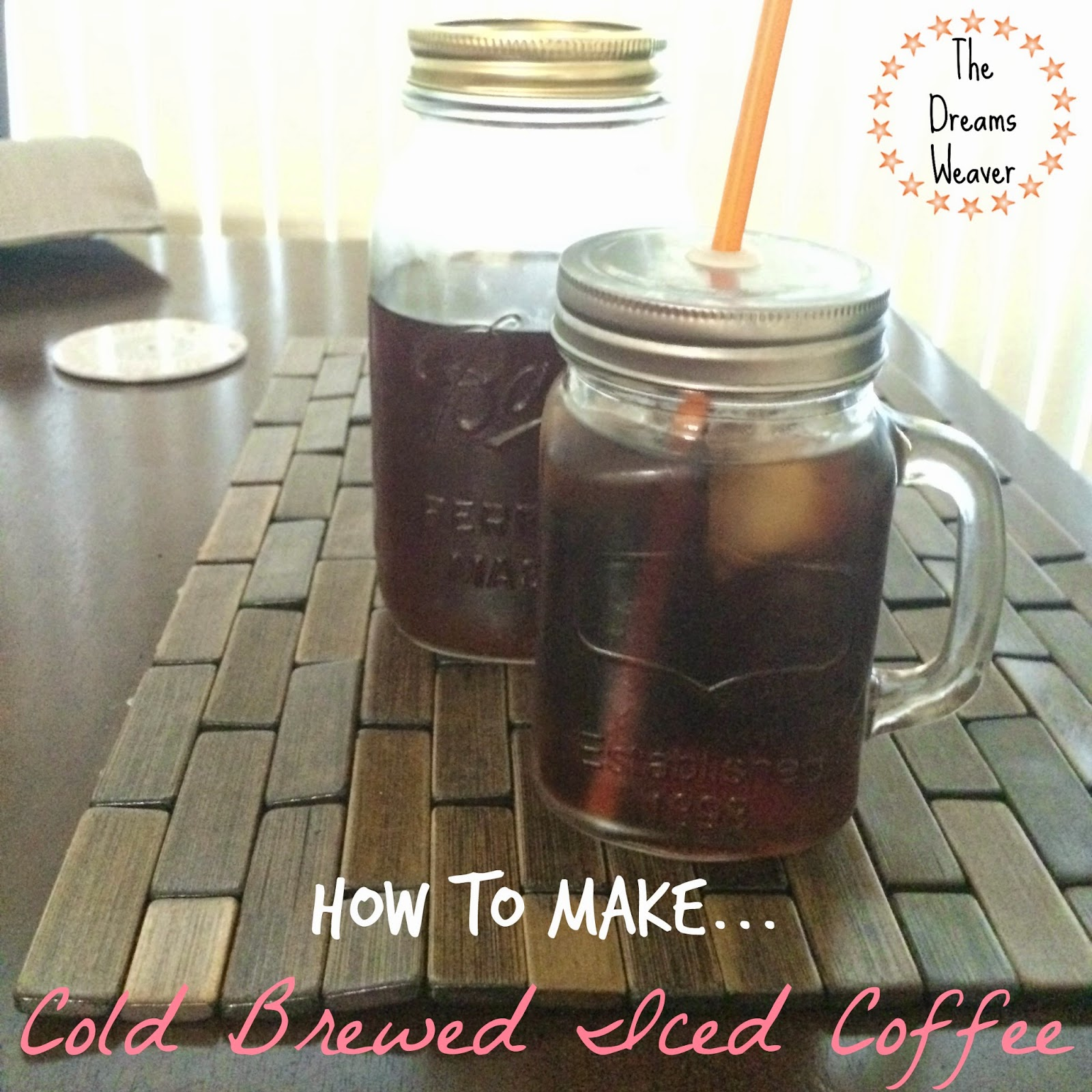 How To Make Cold Brewed Iced Coffee~ The Dreams Weaver