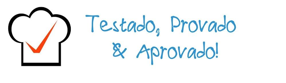 Testado, Provado e Aprovado!