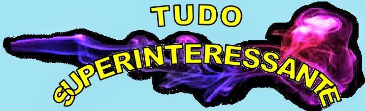 TUDO SUPER INTERESSANTE