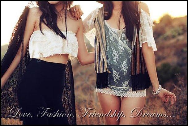 love, friendship, fashion, dreams...
