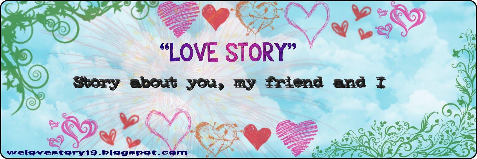 Cerita cinta tentangku , di , dan teman-temanku. Diambil dari kisah ...