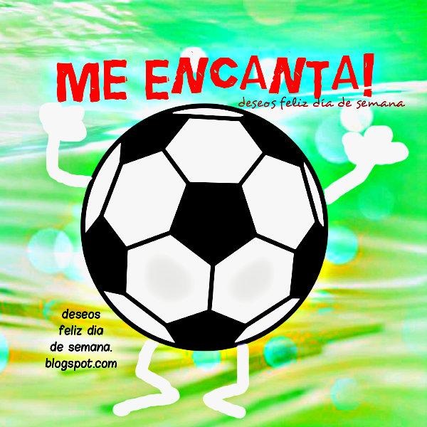 Me encanta el Fútbol, linda imagen del fútbol, frases de la emoción de un juego de fútbol.