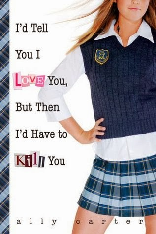 I'd Tell You I Love You, But Then I'd Have to Kill You (Ally Carter)