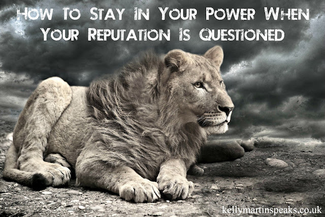 How To Stay In Your Power When Your Reputation Is Questioned