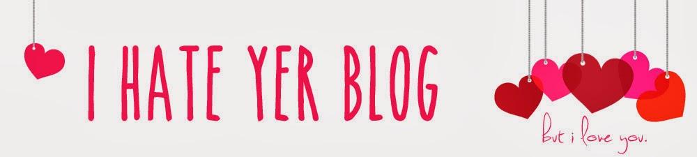 I Hate Yer Blog