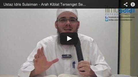 Ustaz Idris Sulaiman – Arah Kiblat Tersenget Sedikit