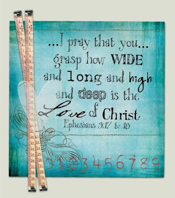 I pray that you grasp how wide and long and high and deep is the love of Christ - Ephesians 3:17-18
