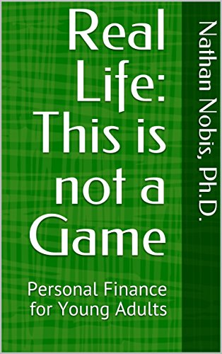 Real Life: This is not a Game: Personal Finance for Young Adults (Kindle)