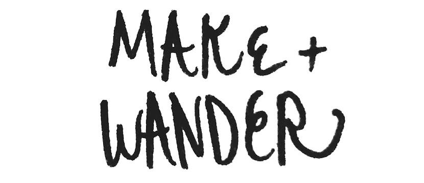 MAKE + WANDER