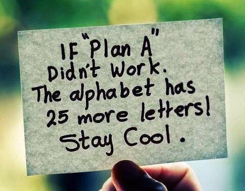 If plan A doesn't work the alphabet has 25 more letters - quote
