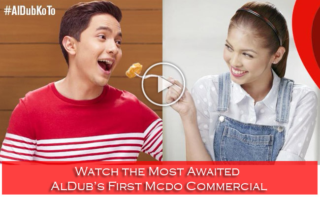 Watch the Most Awaited AlDub's First Mcdo Commercial