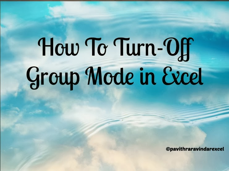 How To Turn Off Group Mode In Excelhow To Make Un Group Your Excel