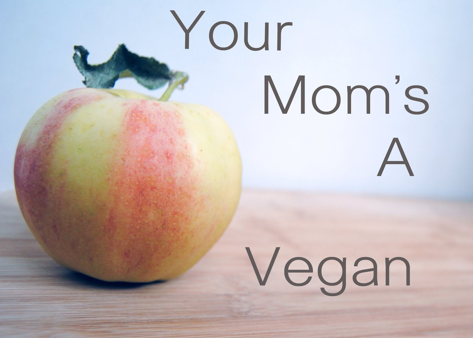 Your Mom&#39;s A Vegan
