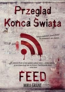"""""""FEED Przegląd Końca Świata"""" Mira Grant - recenzja"""