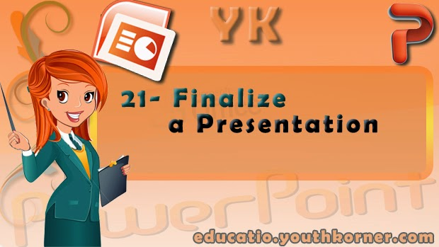 21-Finalize a Presentation