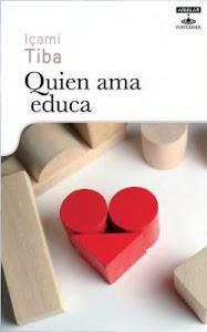 """Recomendamos """"QUIEN AMA, EDUCA"""" de Icami Tiba"""