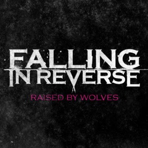 Falling In Reverse - Raised By Wolves